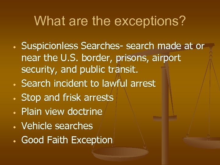 What are the exceptions? • • • Suspicionless Searches- search made at or near