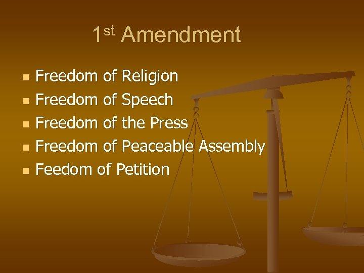 1 st Amendment n n n Freedom of Religion Freedom of Speech Freedom of
