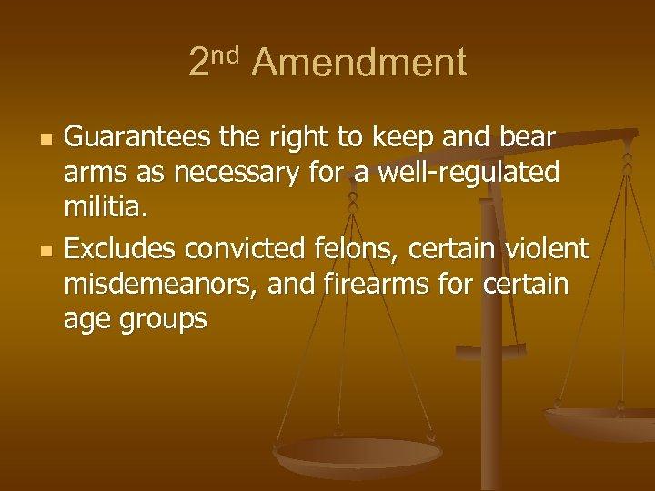 2 nd Amendment n n Guarantees the right to keep and bear arms as
