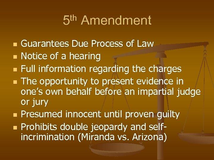 5 th Amendment n n n Guarantees Due Process of Law Notice of a