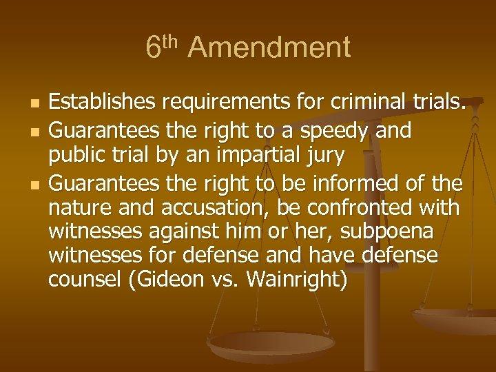 6 th Amendment n n n Establishes requirements for criminal trials. Guarantees the right