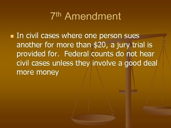 7 th Amendment n In civil cases where one person sues another for more