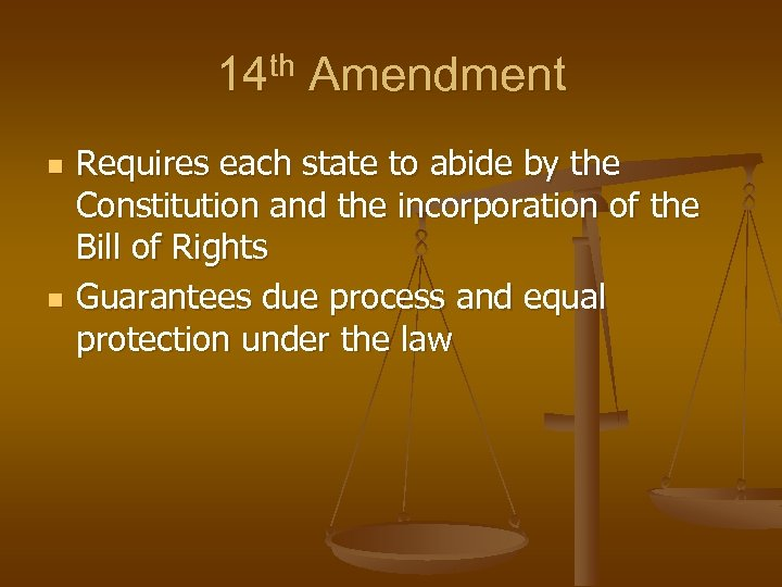 14 th Amendment n n Requires each state to abide by the Constitution and