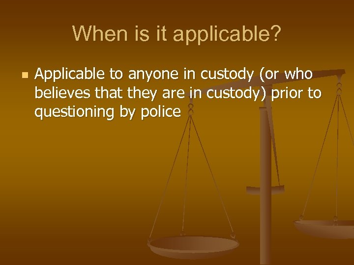 When is it applicable? n Applicable to anyone in custody (or who believes that