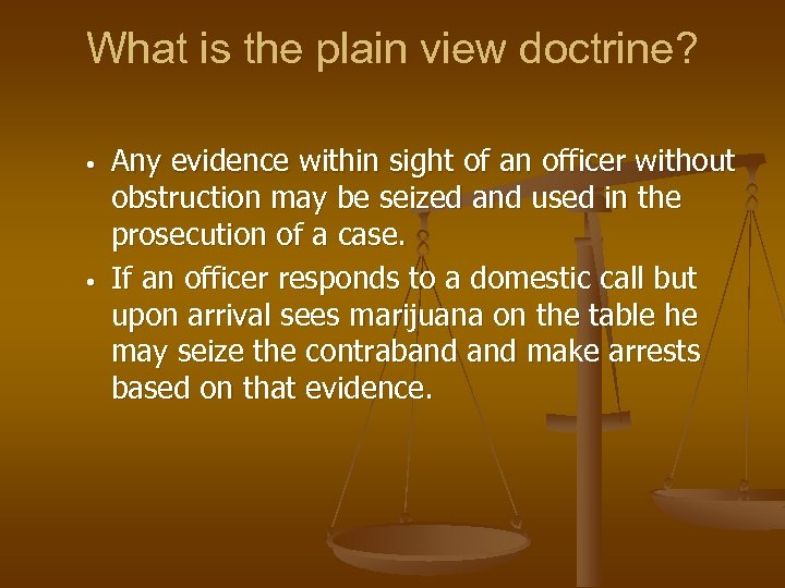 What is the plain view doctrine? • • Any evidence within sight of an