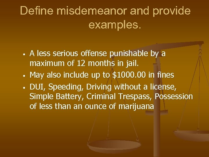 Define misdemeanor and provide examples. • • • A less serious offense punishable by