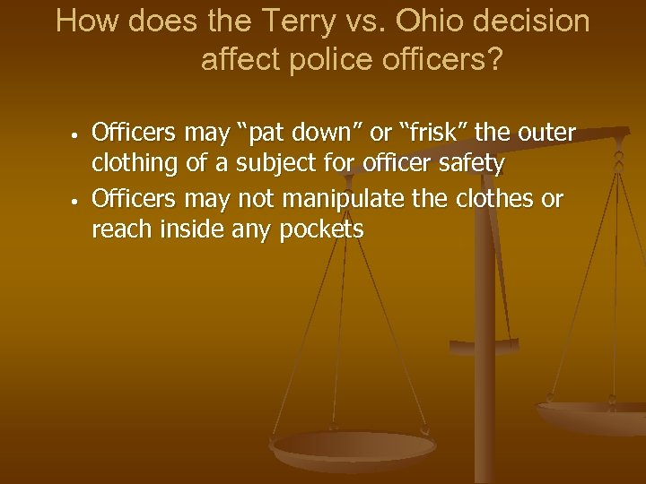 How does the Terry vs. Ohio decision affect police officers? • • Officers may