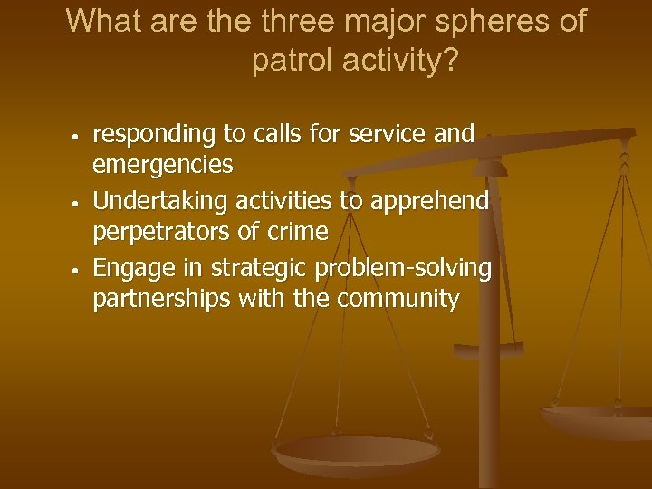 What are three major spheres of patrol activity? • • • responding to calls
