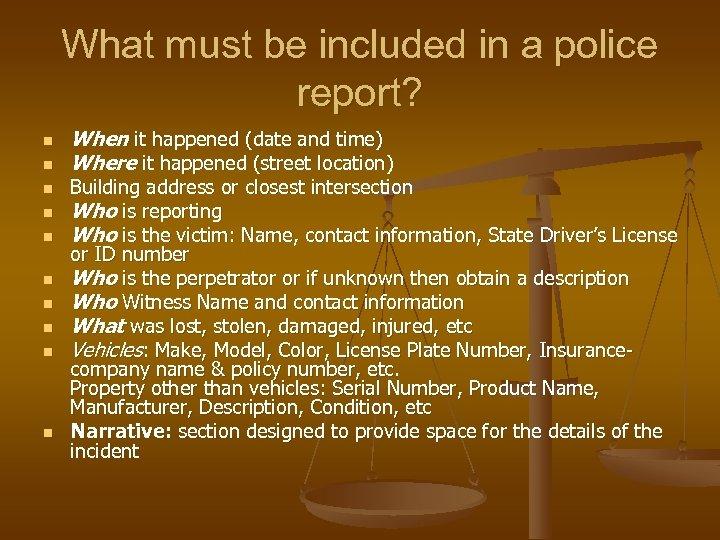 What must be included in a police report? n n n n n When