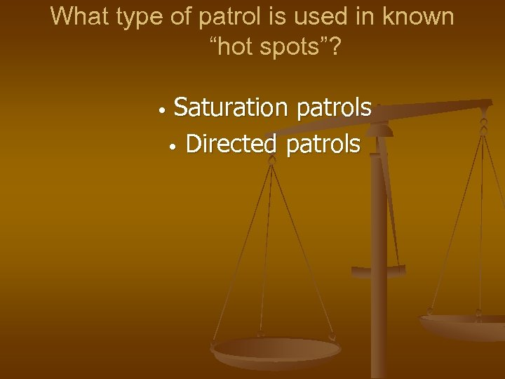 "What type of patrol is used in known ""hot spots""? • Saturation patrols •"