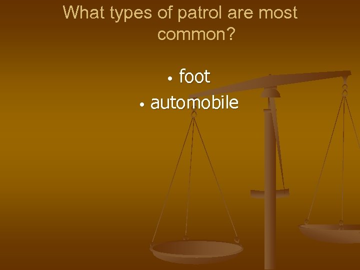 What types of patrol are most common? foot • automobile •