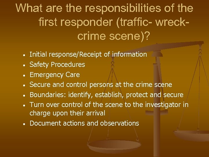 What are the responsibilities of the first responder (traffic- wreckcrime scene)? • • Initial