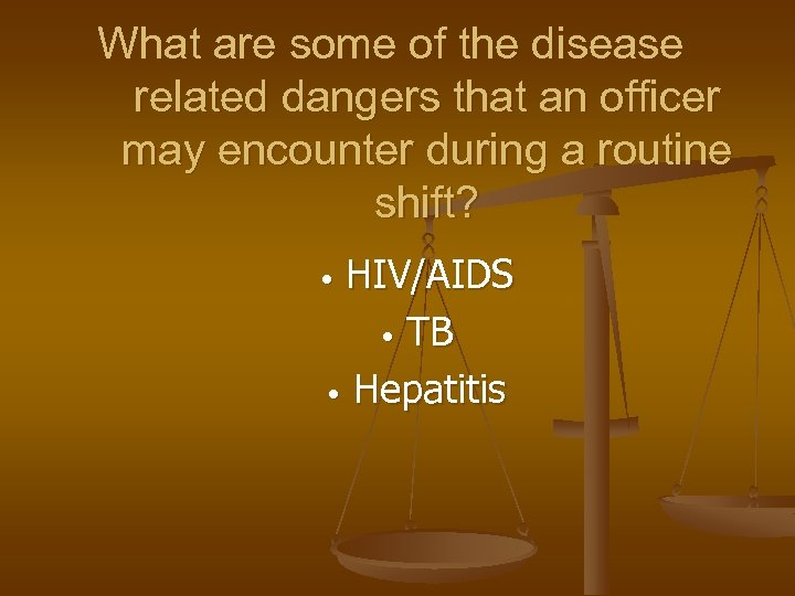 What are some of the disease related dangers that an officer may encounter during