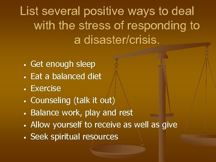 List several positive ways to deal with the stress of responding to a disaster/crisis.