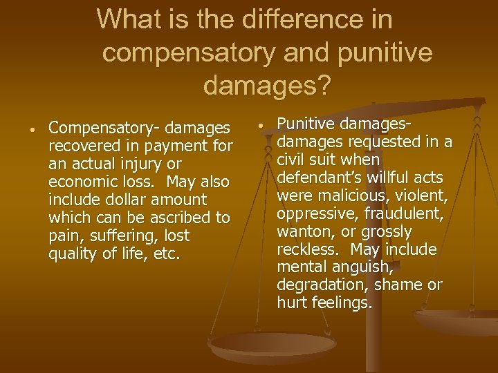 What is the difference in compensatory and punitive damages? • Compensatory- damages recovered in
