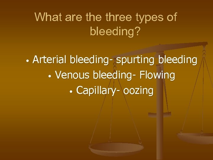 What are three types of bleeding? • Arterial bleeding- spurting bleeding • Venous bleeding-