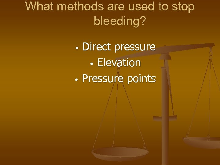 What methods are used to stop bleeding? Direct pressure • Elevation • Pressure points