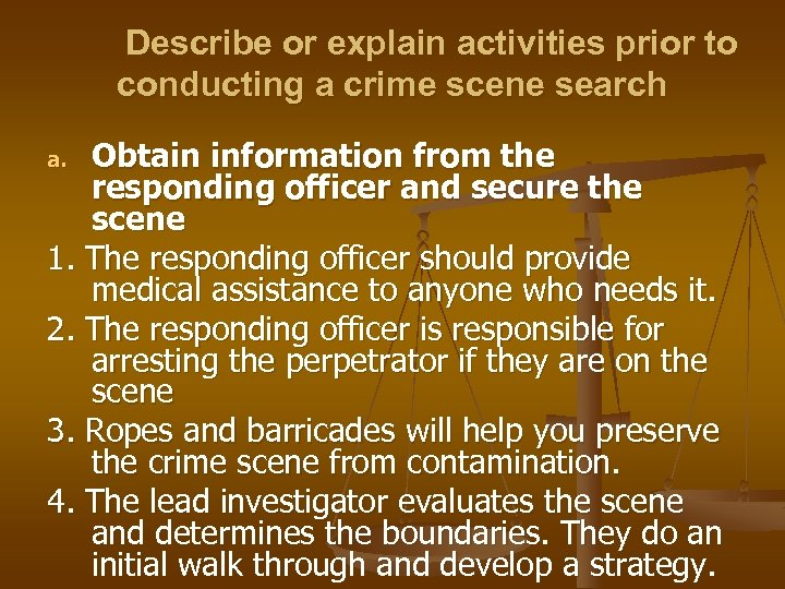 Describe or explain activities prior to conducting a crime scene search Obtain information from