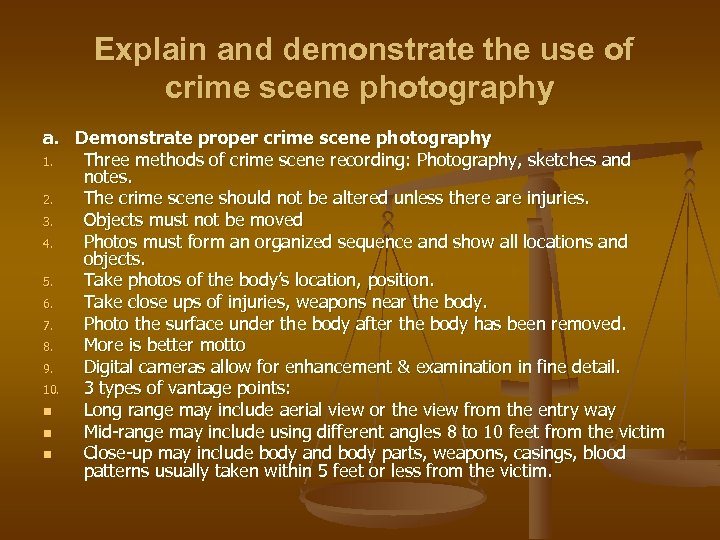 Explain and demonstrate the use of crime scene photography a. Demonstrate proper crime scene