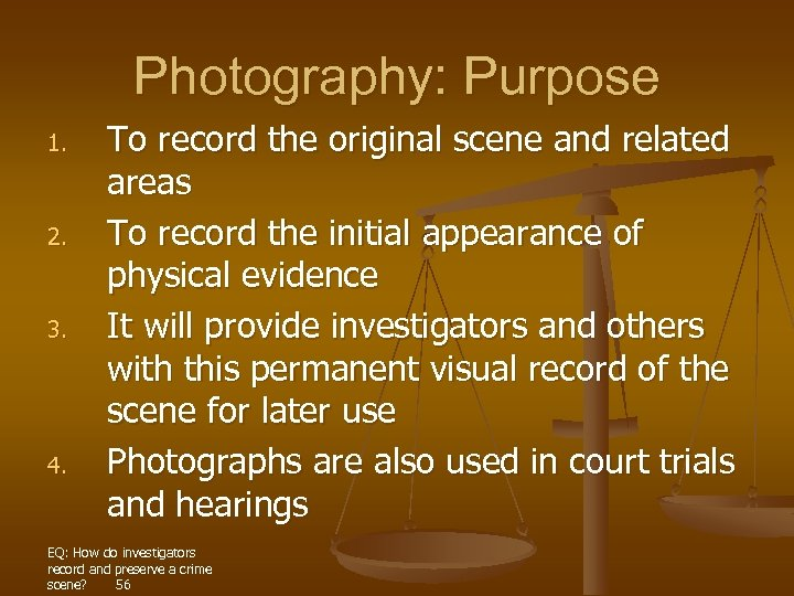 Photography: Purpose 1. 2. 3. 4. To record the original scene and related areas