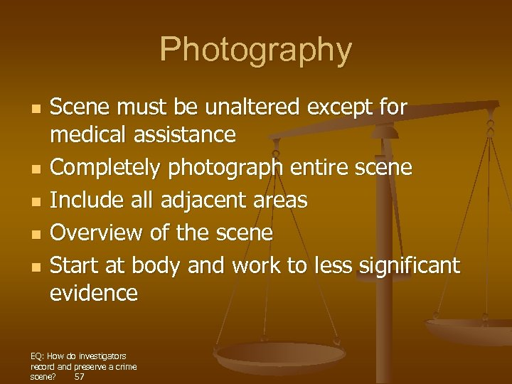 Photography n n n Scene must be unaltered except for medical assistance Completely photograph