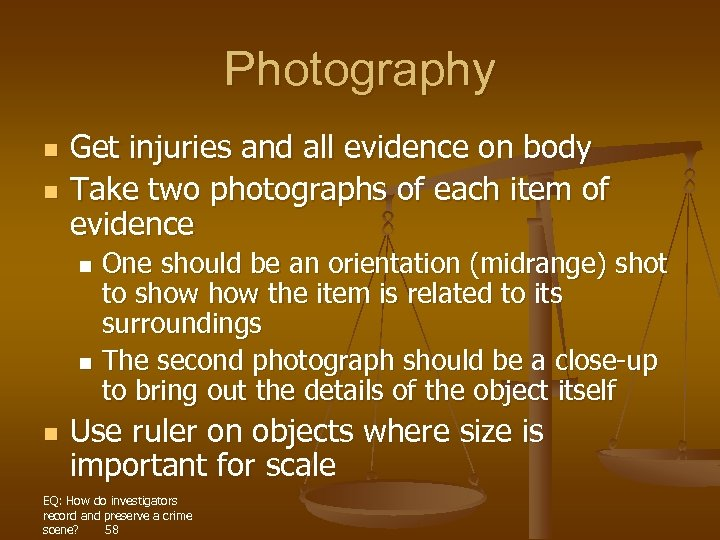 Photography n n Get injuries and all evidence on body Take two photographs of
