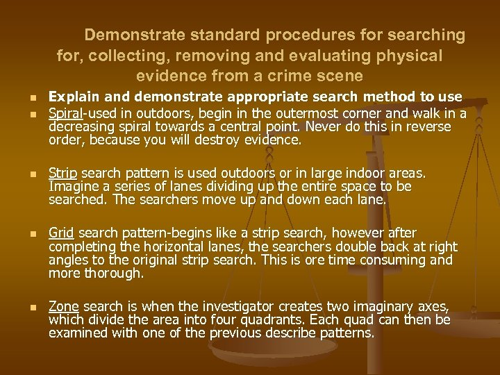 Demonstrate standard procedures for searching for, collecting, removing and evaluating physical evidence from a