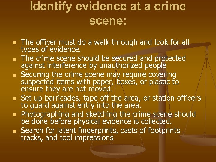 Identify evidence at a crime scene: n n n The officer must do a