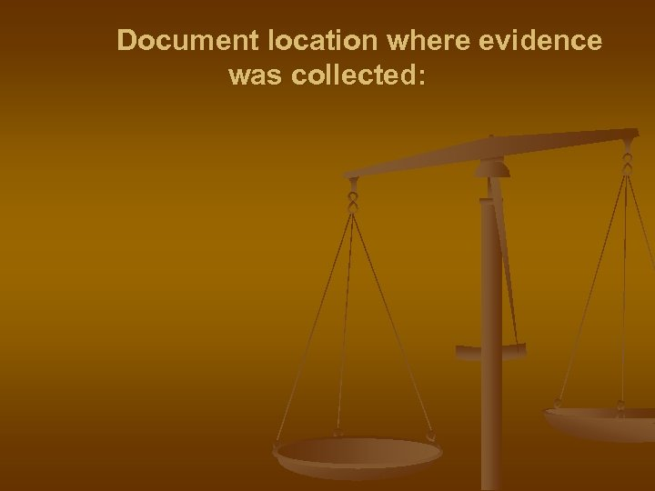 Document location where evidence was collected: