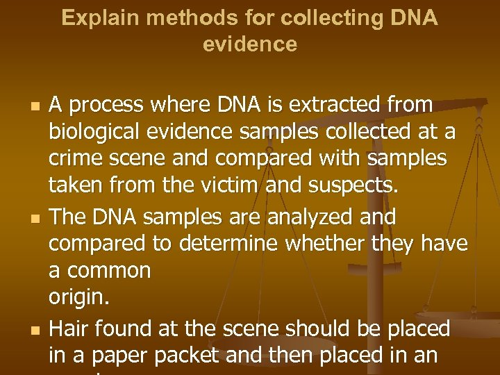 Explain methods for collecting DNA evidence n n n A process where DNA is