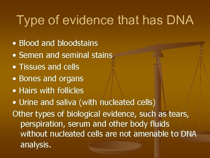 Type of evidence that has DNA • Blood and bloodstains • Semen and seminal