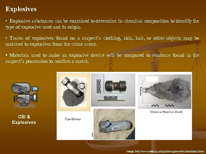 Explosives • Explosive substances can be examined to determine its chemical composition to identify