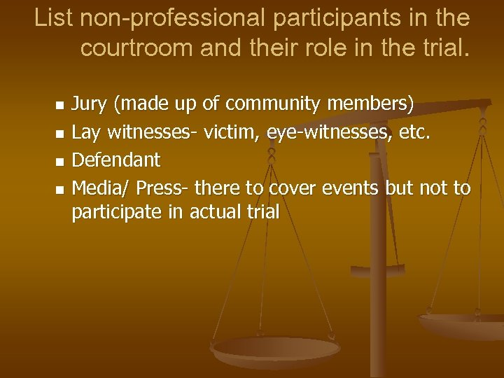 List non-professional participants in the courtroom and their role in the trial. Jury (made