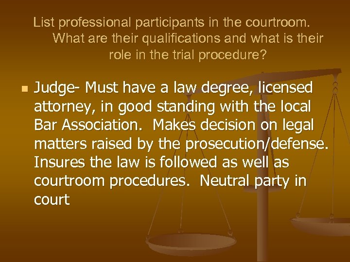 List professional participants in the courtroom. What are their qualifications and what is their