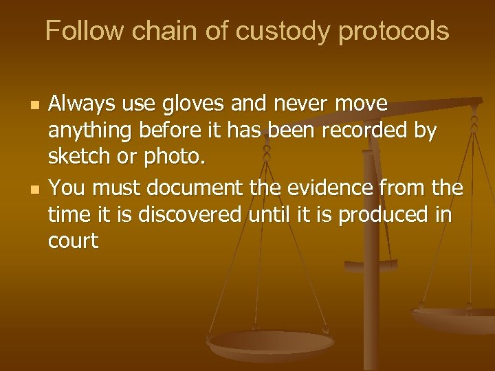 Follow chain of custody protocols n n Always use gloves and never move anything