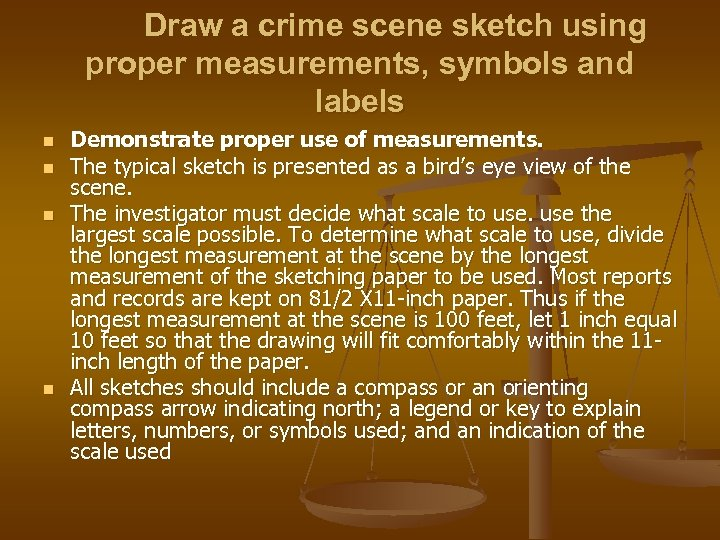 Draw a crime scene sketch using proper measurements, symbols and labels n n Demonstrate