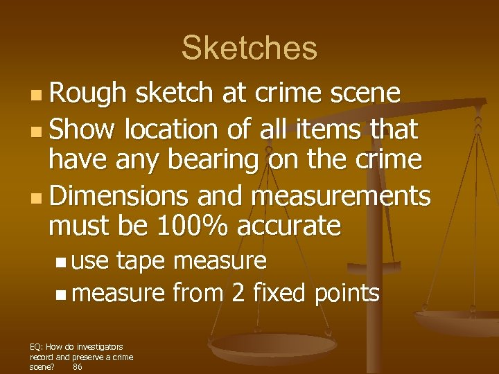 Sketches n Rough sketch at crime scene n Show location of all items that