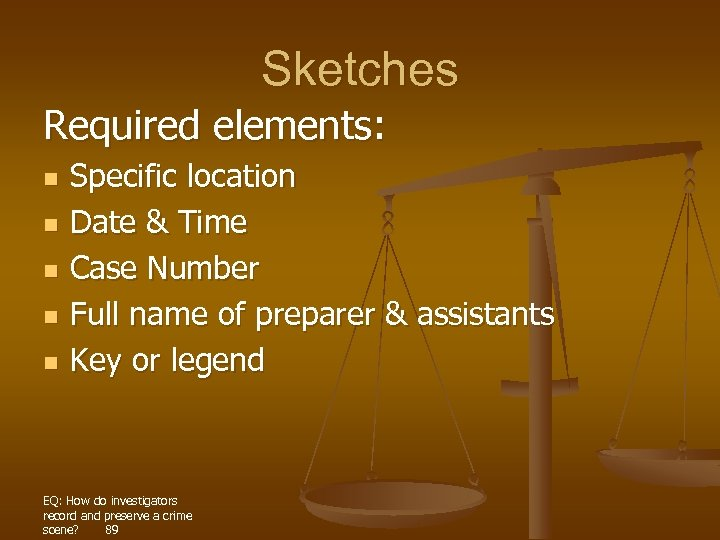 Sketches Required elements: n n n Specific location Date & Time Case Number Full