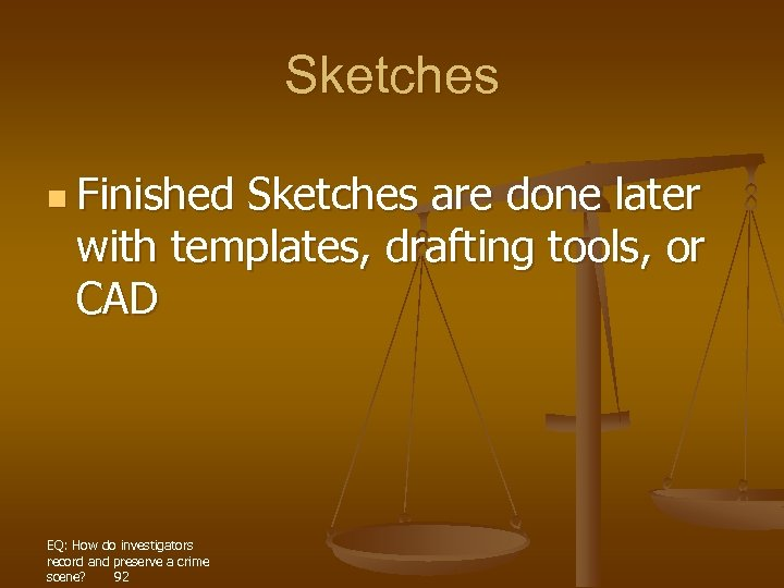 Sketches n Finished Sketches are done later with templates, drafting tools, or CAD EQ: