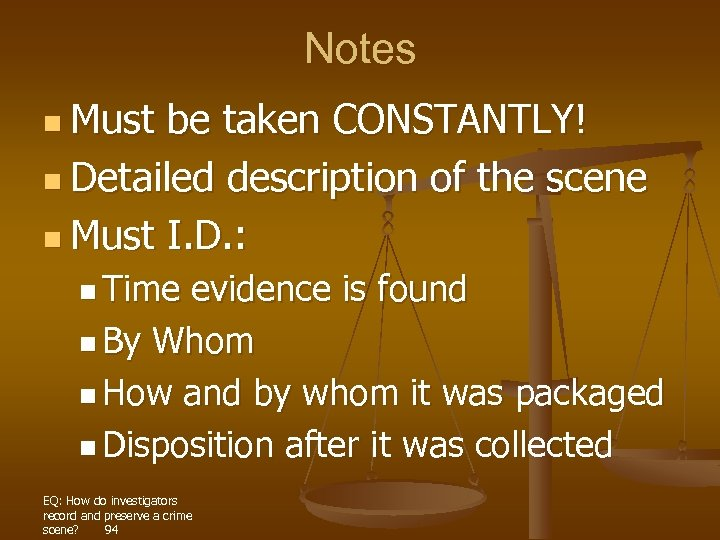 Notes n Must be taken CONSTANTLY! n Detailed description of the scene n Must