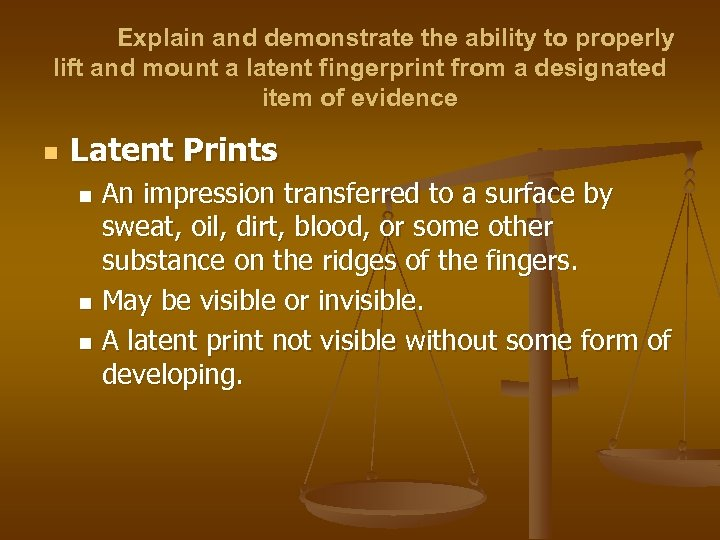 Explain and demonstrate the ability to properly lift and mount a latent fingerprint from