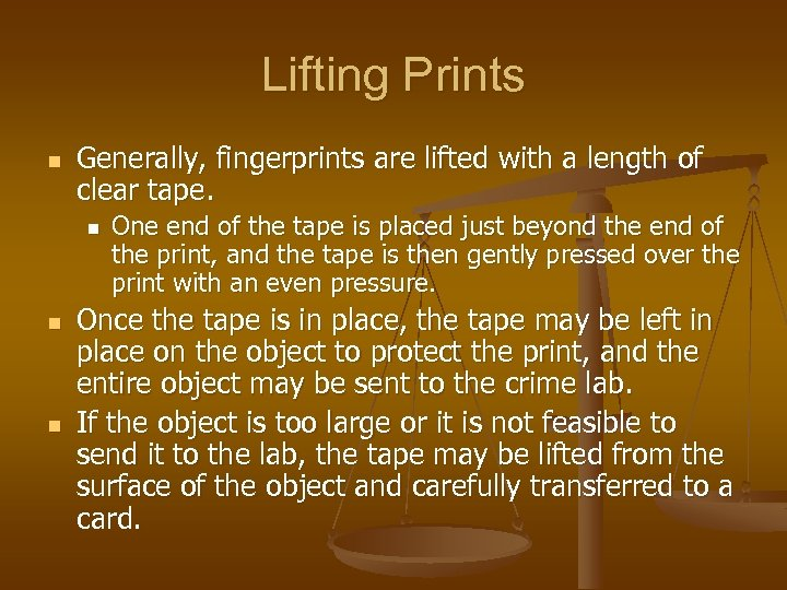 Lifting Prints n Generally, fingerprints are lifted with a length of clear tape. n