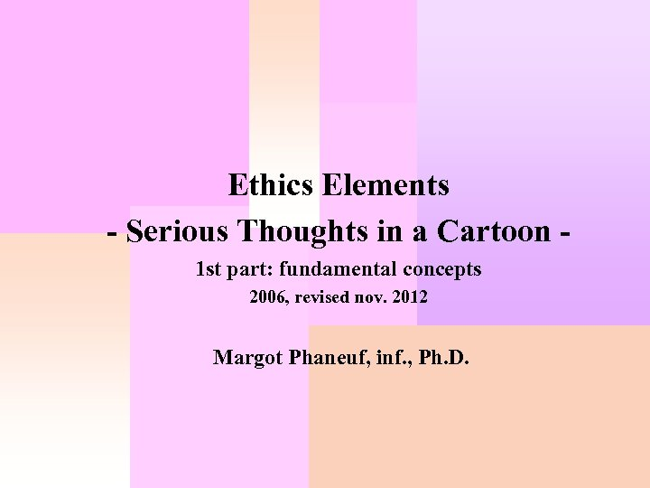 Ethics Elements - Serious Thoughts in a Cartoon 1 st part: fundamental concepts