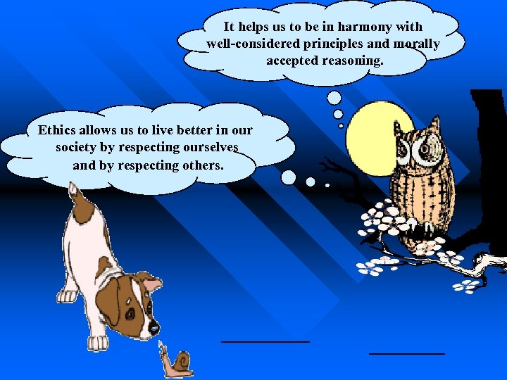 It helps us to be in harmony with well-considered principles and morally accepted reasoning.