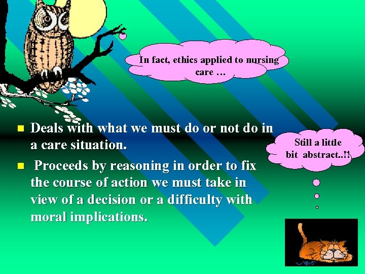 In fact, ethics applied to nursing care … n n Deals with what we