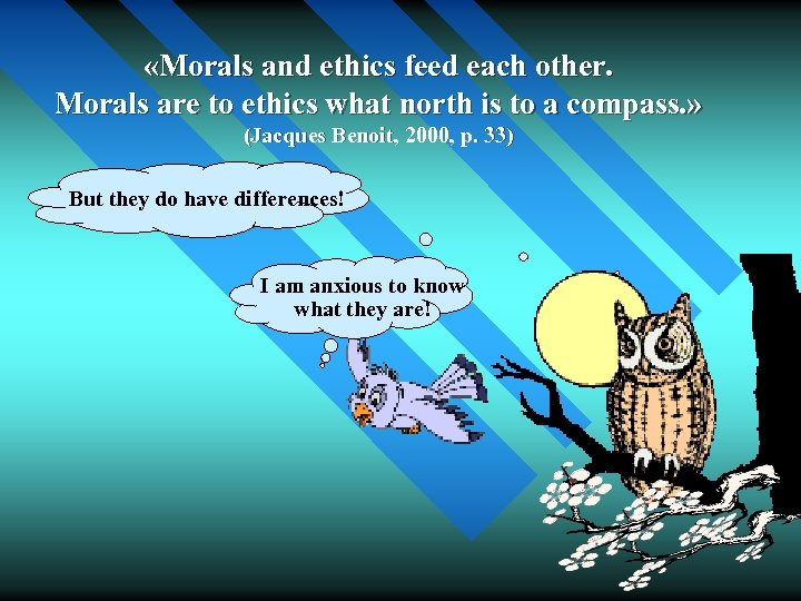 «Morals and ethics feed each other. Morals are to ethics what north is
