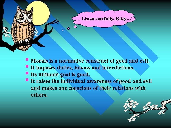 Listen carefully, Kitty… § Morals is a normative construct of good and evil. §