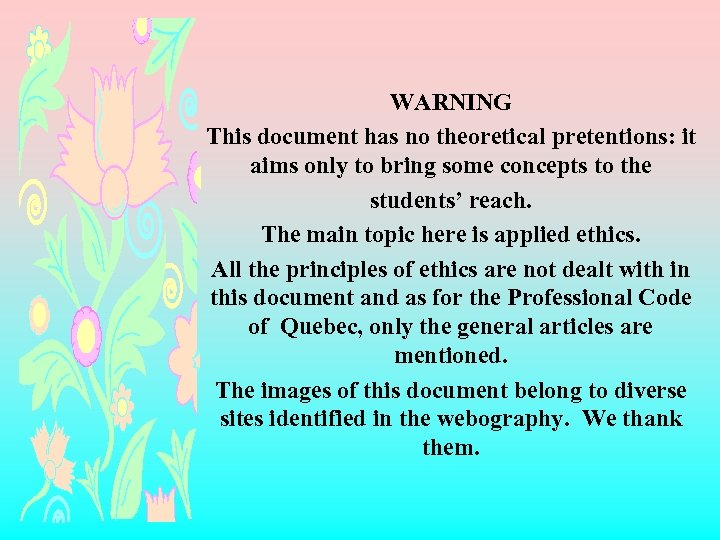 WARNING This document has no theoretical pretentions: it aims only to bring some concepts