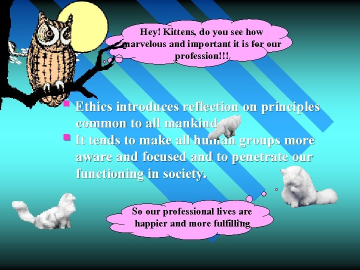 Hey! Kittens, do you see how marvelous and important it is for our profession!!!
