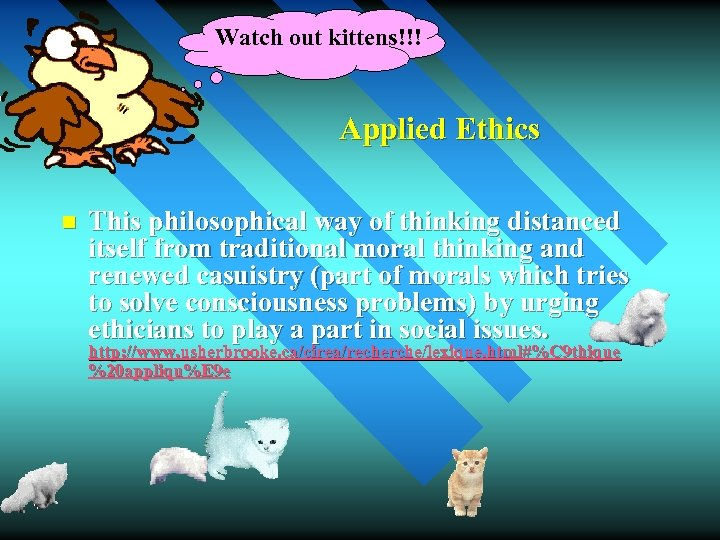 Watch out kittens!!! Applied Ethics n This philosophical way of thinking distanced itself from
